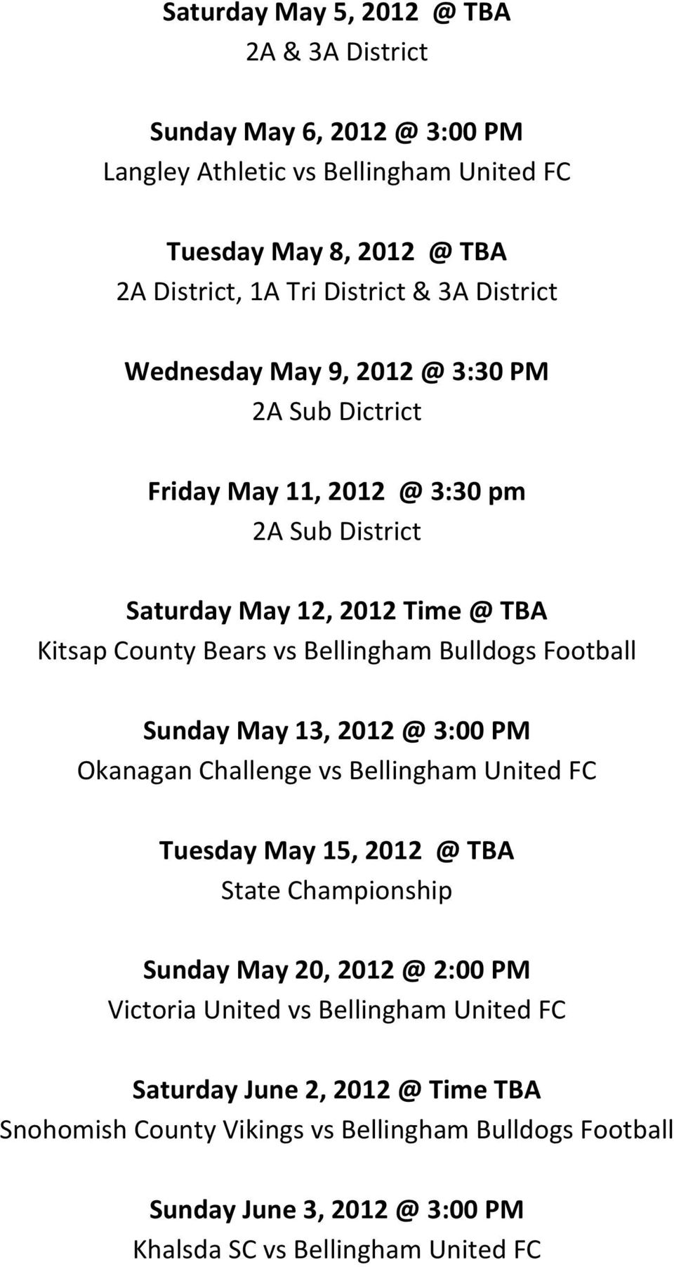 Bulldogs Football Sunday May 13, 2012 @ 3:00 PM Okanagan Challenge vs Bellingham United FC Tuesday May 15, 2012 @ TBA State Championship Sunday May 20, 2012 @ 2:00 PM Victoria