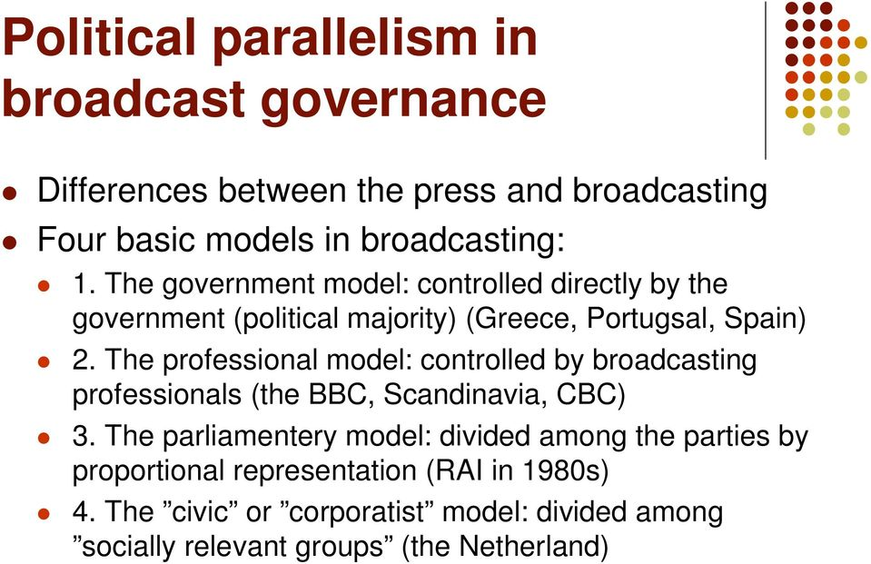 The professional model: controlled by broadcasting professionals (the BBC, Scandinavia, CBC) 3.