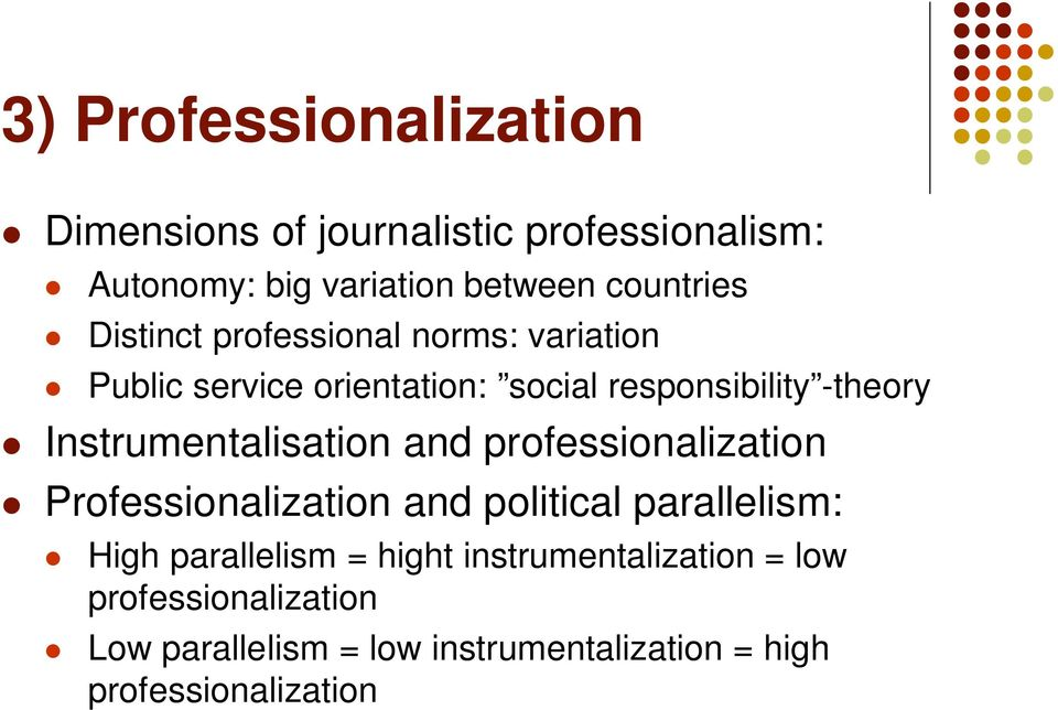 Instrumentalisation and professionalization Professionalization and political parallelism: High parallelism