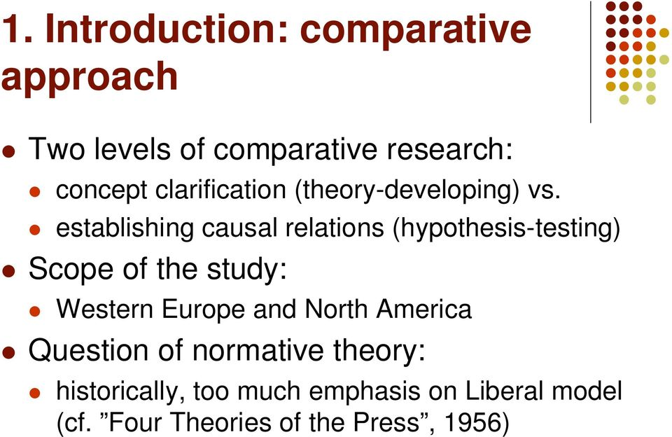 establishing causal relations (hypothesis-testing) Scope of the study: Western Europe