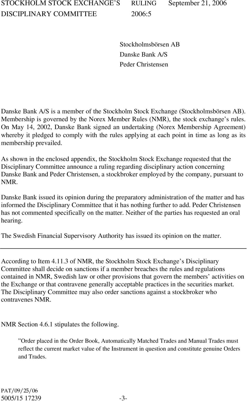 On May 14, 2002, Danske Bank signed an undertaking (Norex Membership Agreement) whereby it pledged to comply with the rules applying at each point in time as long as its membership prevailed.