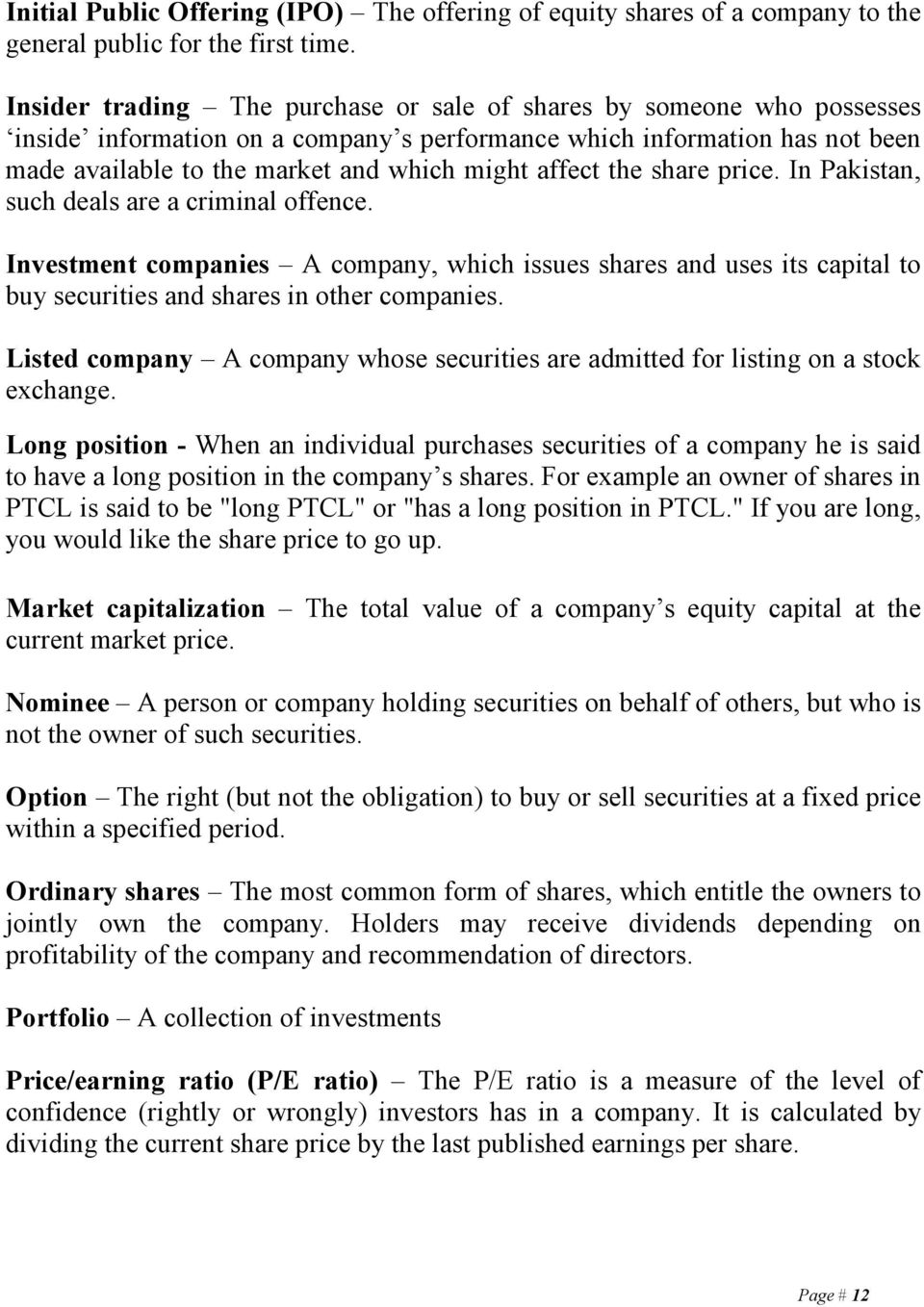 affect the share price. In Pakistan, such deals are a criminal offence. Investment companies A company, which issues shares and uses its capital to buy securities and shares in other companies.