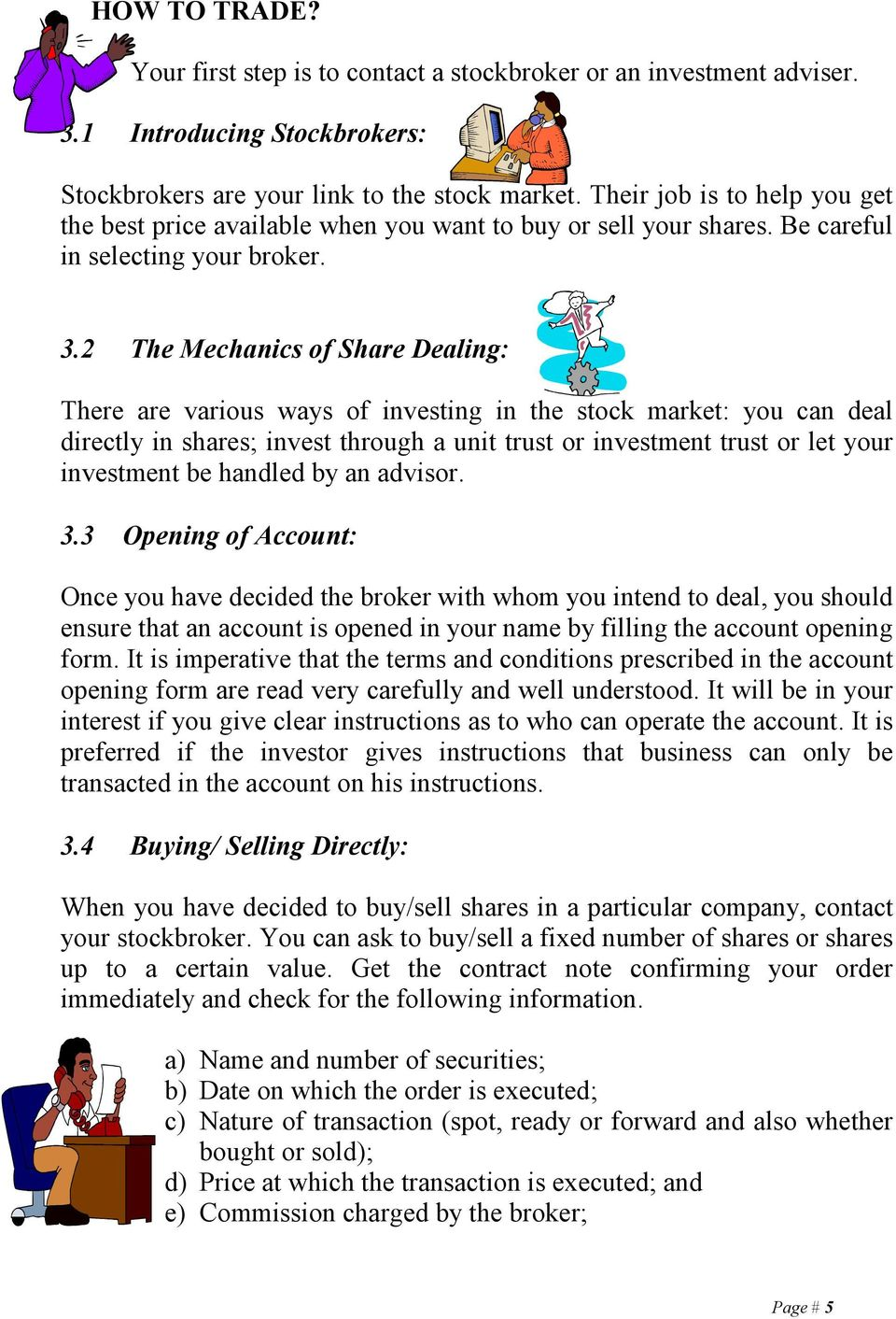 2 The Mechanics of Share Dealing: There are various ways of investing in the stock market: you can deal directly in shares; invest through a unit trust or investment trust or let your investment be