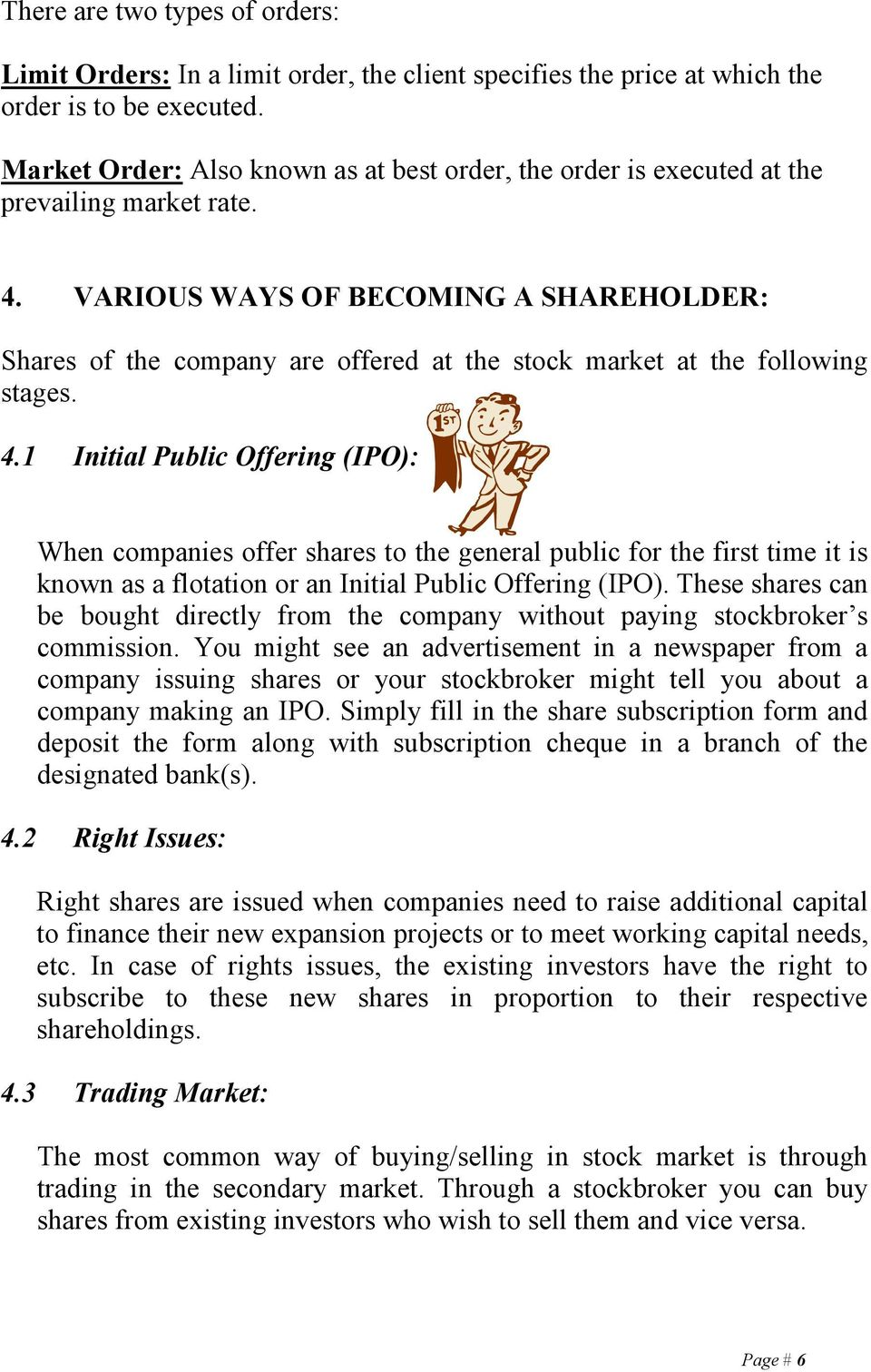 VARIOUS WAYS OF BECOMING A SHAREHOLDER: Shares of the company are offered at the stock market at the following stages. 4.