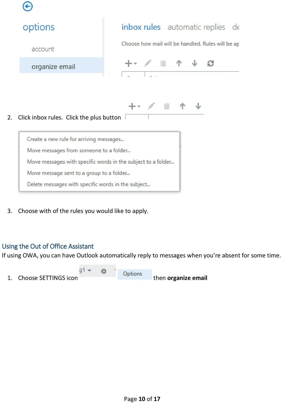 Using the Out of Office Assistant If using OWA, you can have Outlook