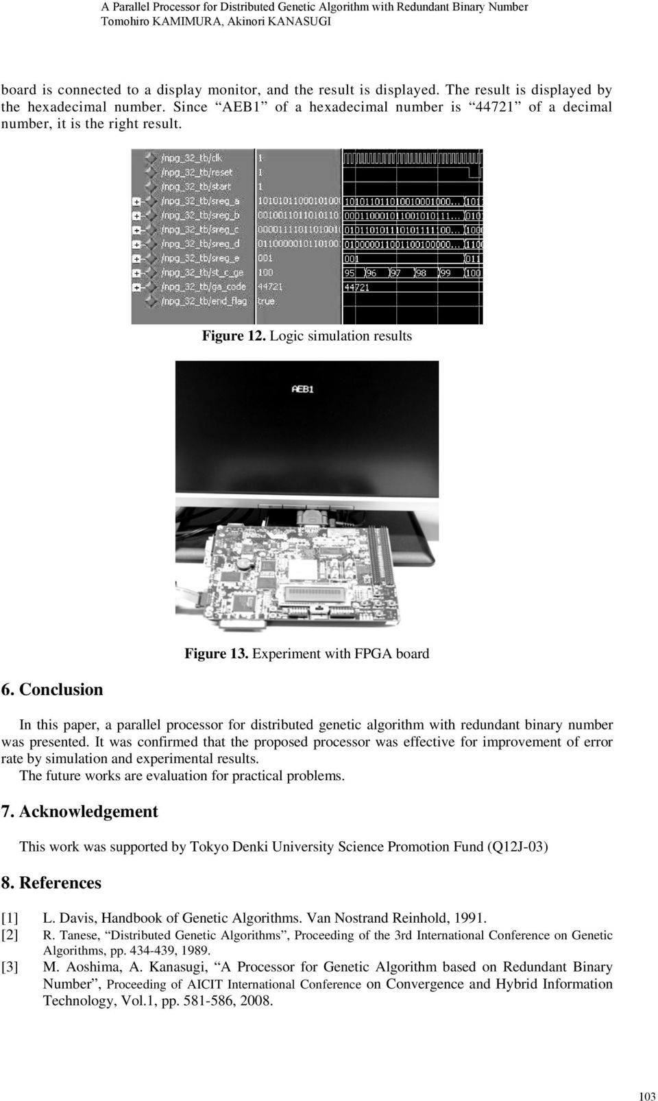 Experiment with FPGA board In this paper, a parallel processor for distributed genetic algorithm with redundant binary number was presented.