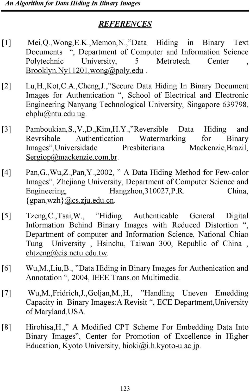 , Secure Data Hiding In Binary Document Images for Authentication, School of Electrical and Electronic Engineering Nanyang Technological University, Singapore 639798, ehplu@ntu.edu.ug.