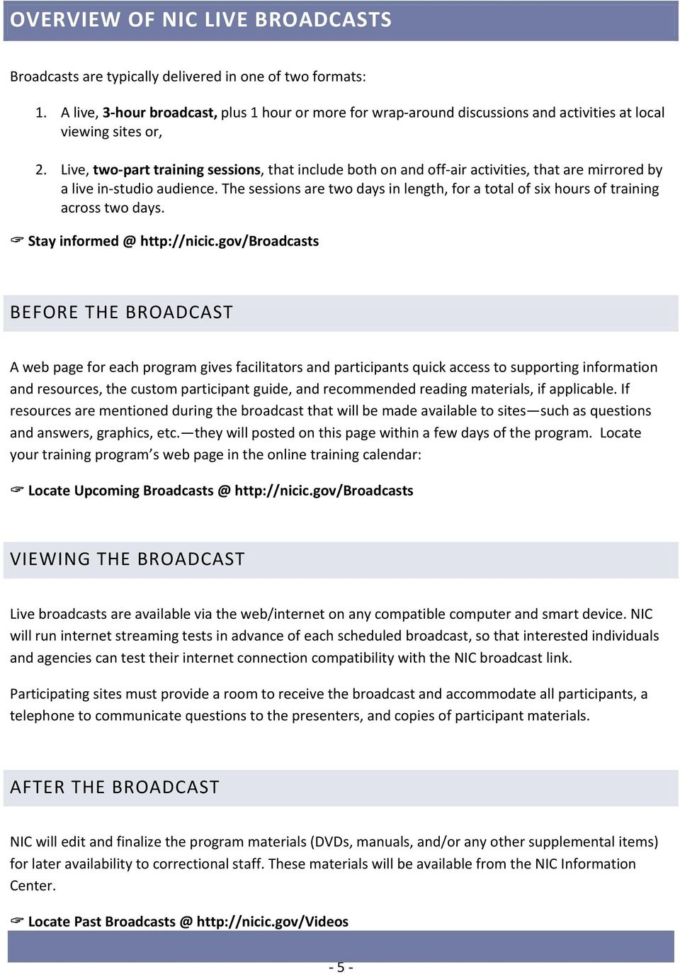 Live, two part training sessions, that include both on and off air activities, that are mirrored by a live in studio audience.