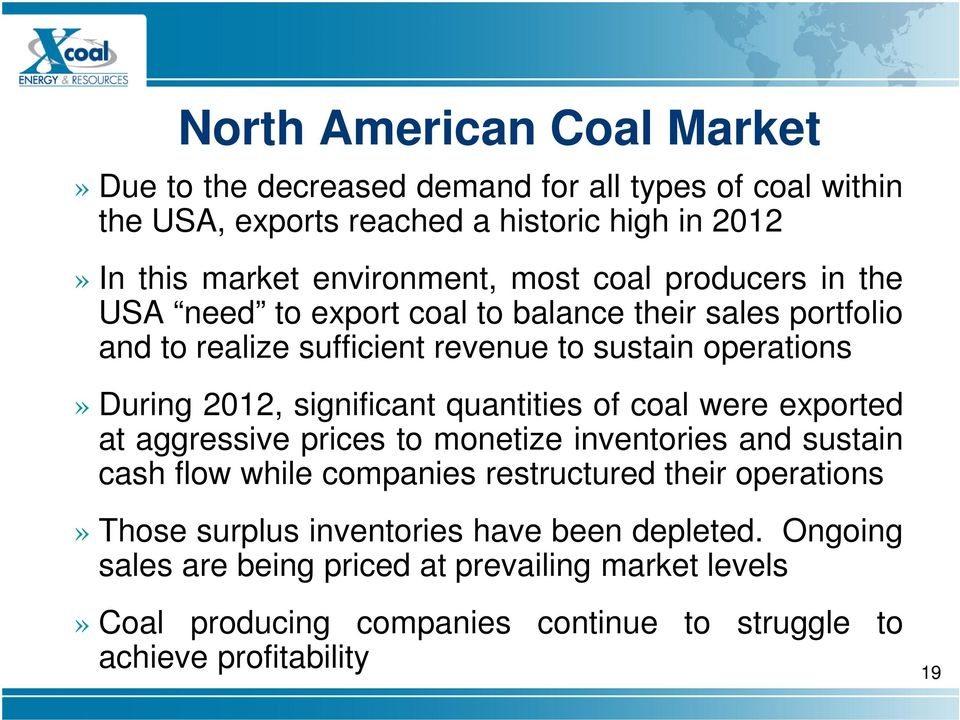 significant quantities of coal were exported at aggressive prices to monetize inventories and sustain cash flow while companies restructured their operations»