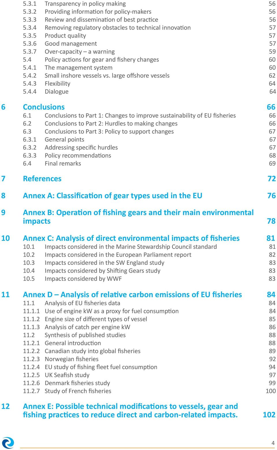 large offshore vessels 62 5.4.3 Flexibility 64 5.4.4 Dialogue 64 6 Conclusions 66 6.1 Conclusions to Part 1: Changes to improve sustainability of EU fisheries 66 6.