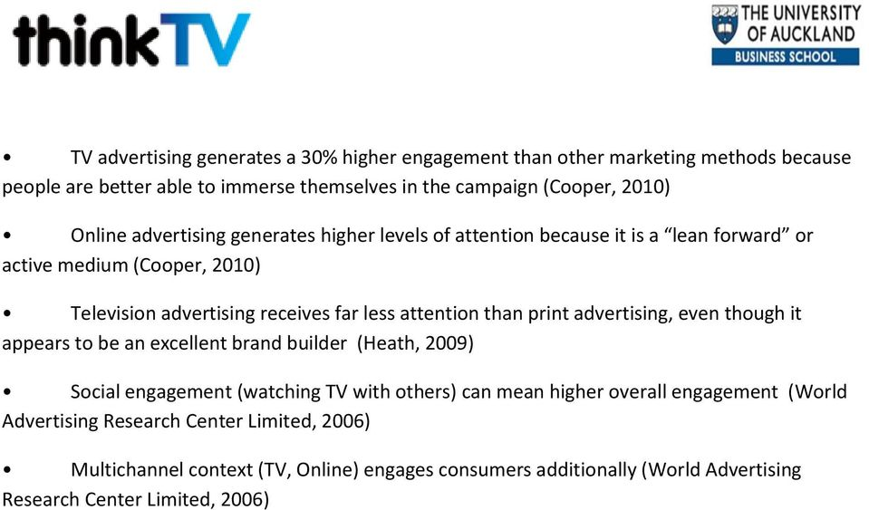attention than print advertising, even though it appears to be an excellent brand builder (Heath, 2009) Social engagement (watching TV with others) can mean higher