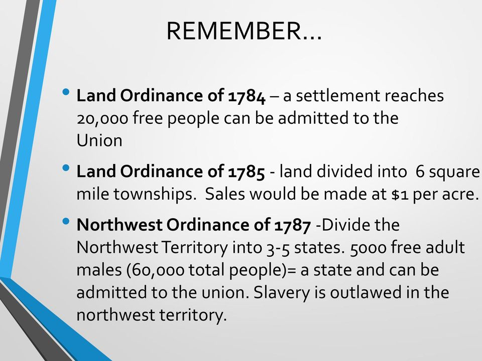 Northwest Ordinance of 1787 -Divide the Northwest Territory into 3-5 states.