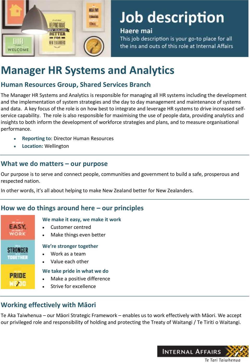 A key focus of the role is on how best to integrate and leverage HR systems to drive increased selfservice capability.