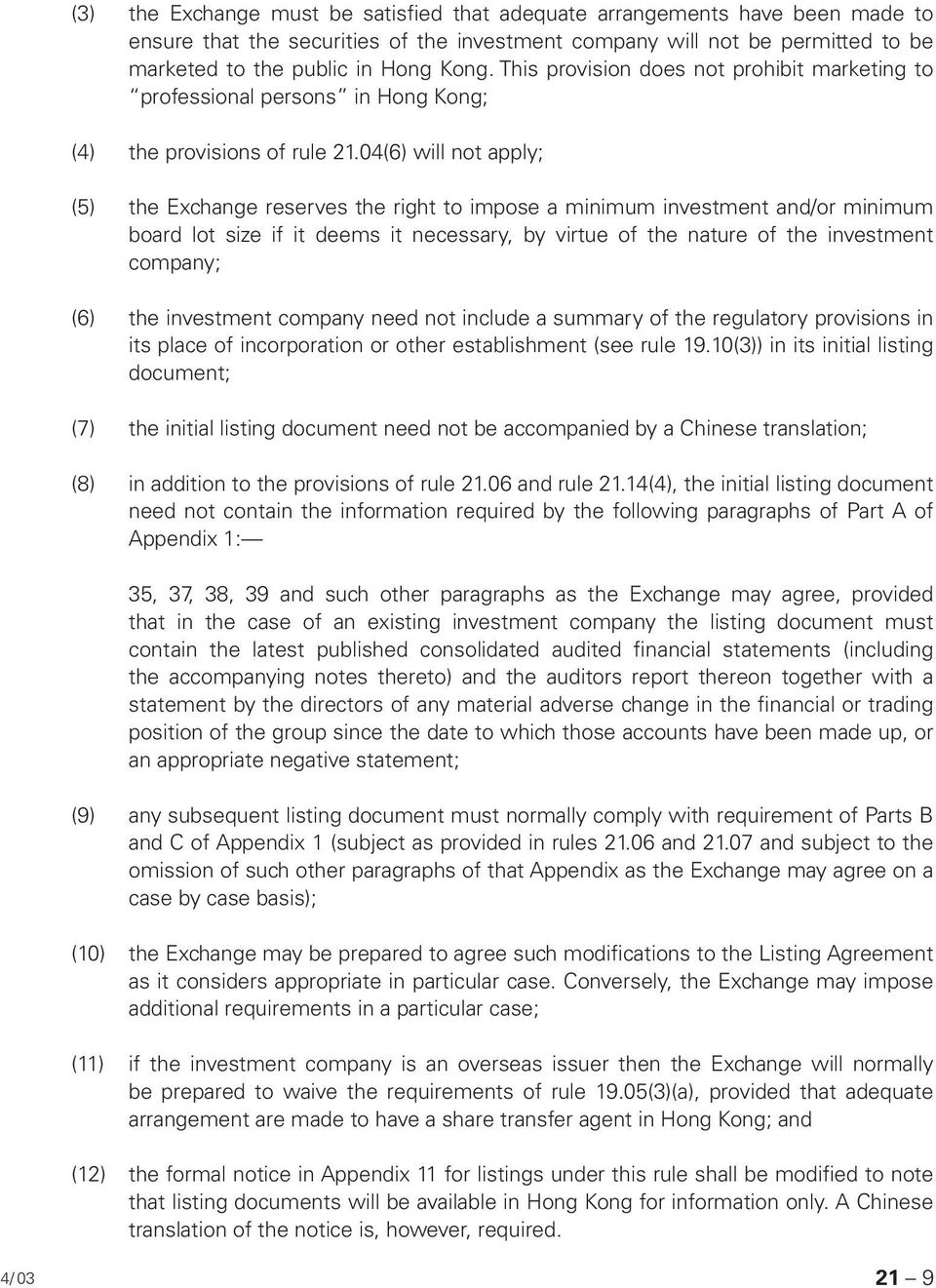 04(6) will not apply; (5) the Exchange reserves the right to impose a minimum investment and/or minimum board lot size if it deems it necessary, by virtue of the nature of the investment company; (6)