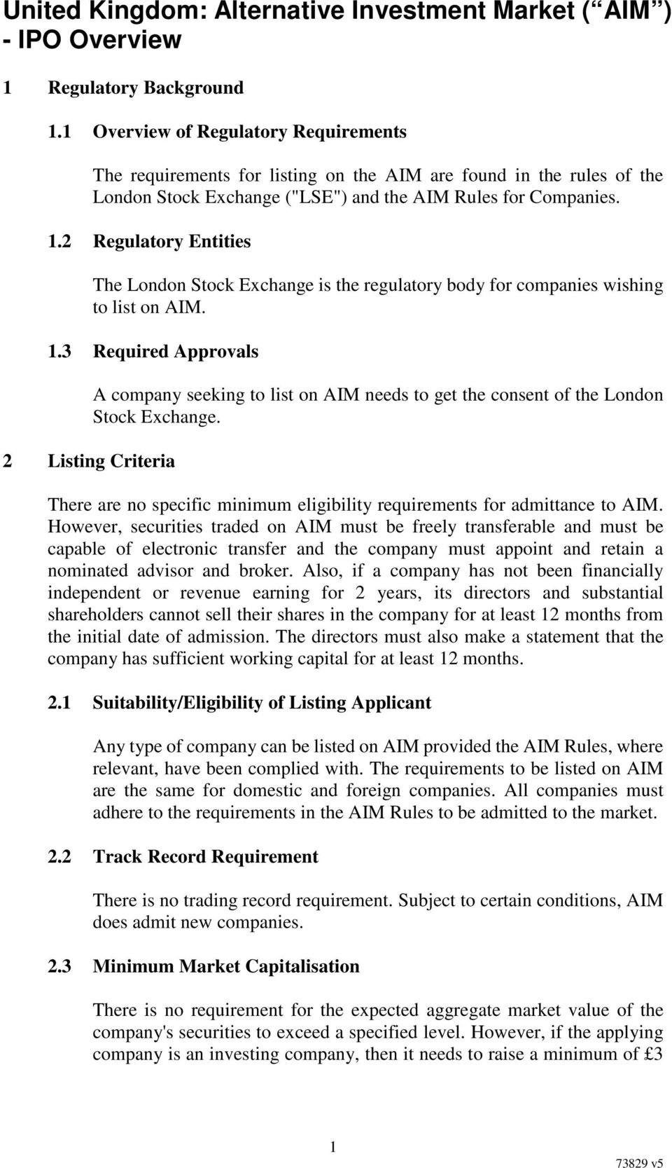 2 Regulatory Entities The London Stock Exchange is the regulatory body for companies wishing to list on AIM. 1.