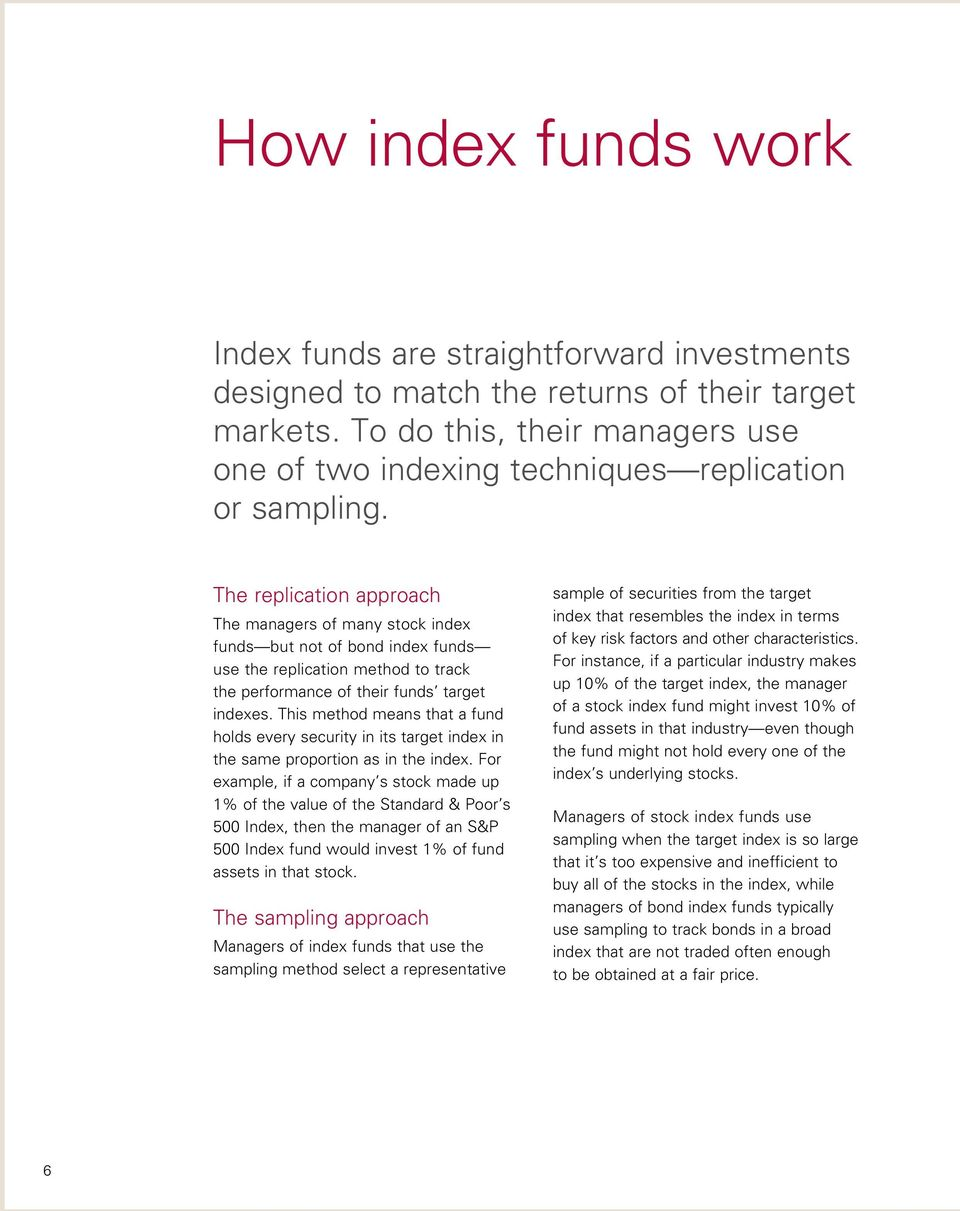 The replication approach The managers of many stock index funds but not of bond index funds use the replication method to track the performance of their funds target indexes.