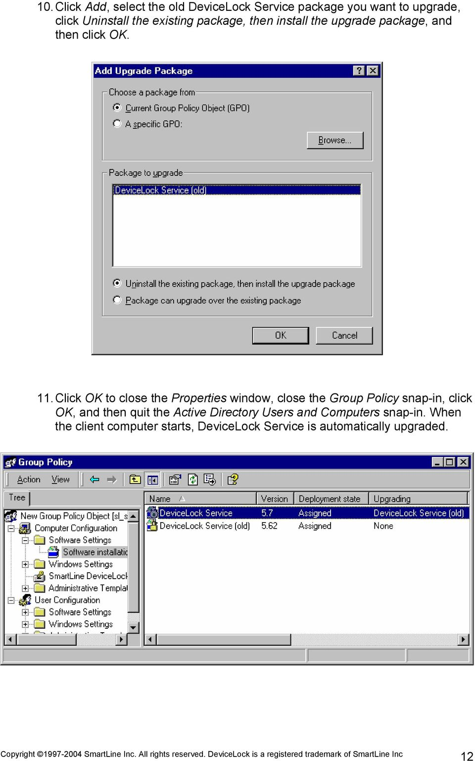 Click OK to close the Properties window, close the Group Policy snap-in, click OK, and then quit the