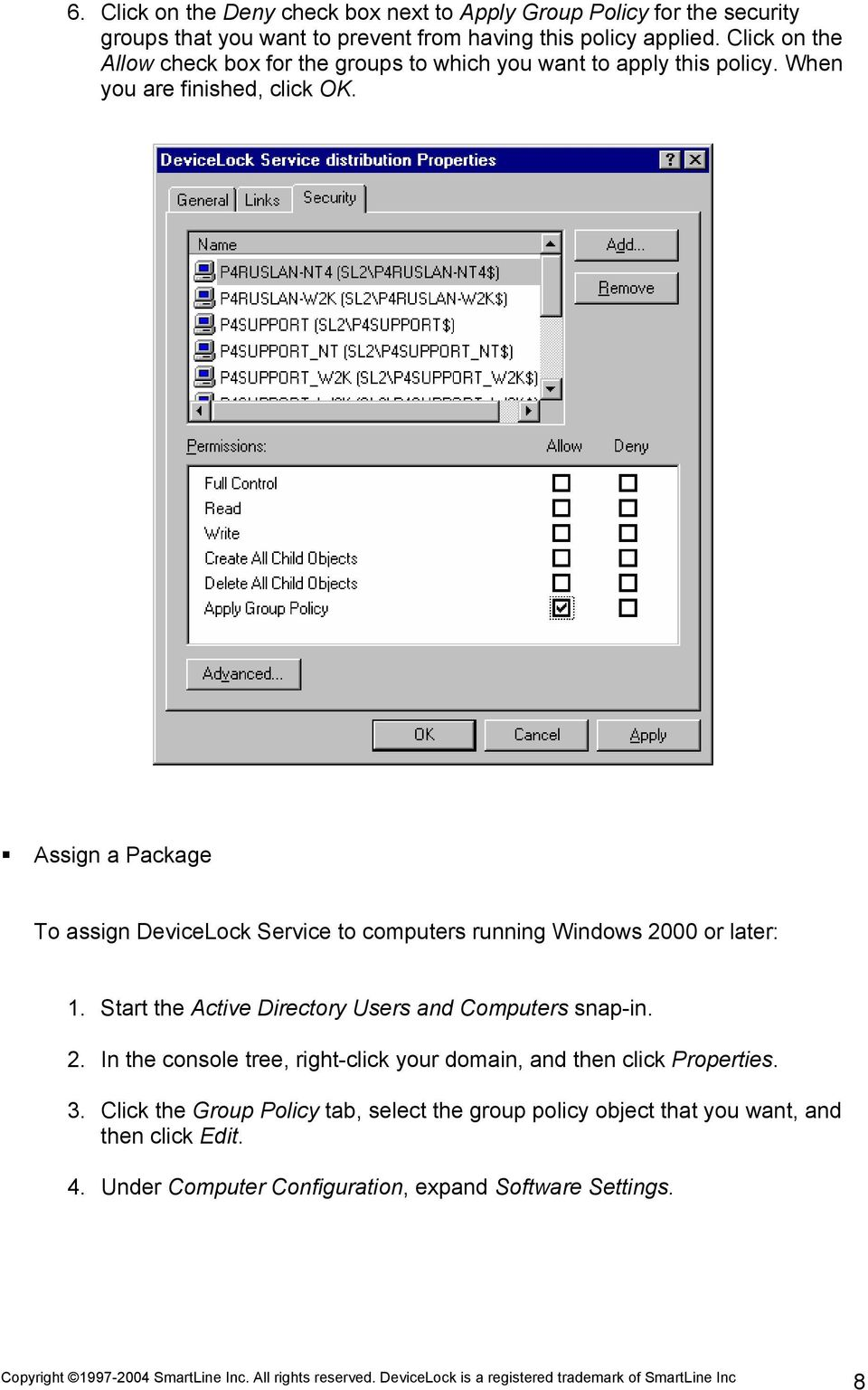 Assign a Package To assign DeviceLock Service to computers running Windows 2000 or later: 1. Start the Active Directory Users and Computers snap-in. 2. In the console tree, right-click your domain, and then click Properties.
