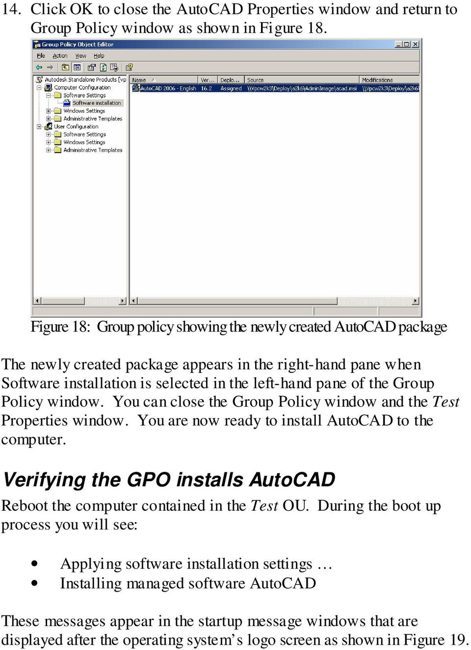 Group Policy window. You can close the Group Policy window and the Test Properties window. You are now ready to install AutoCAD to the computer.