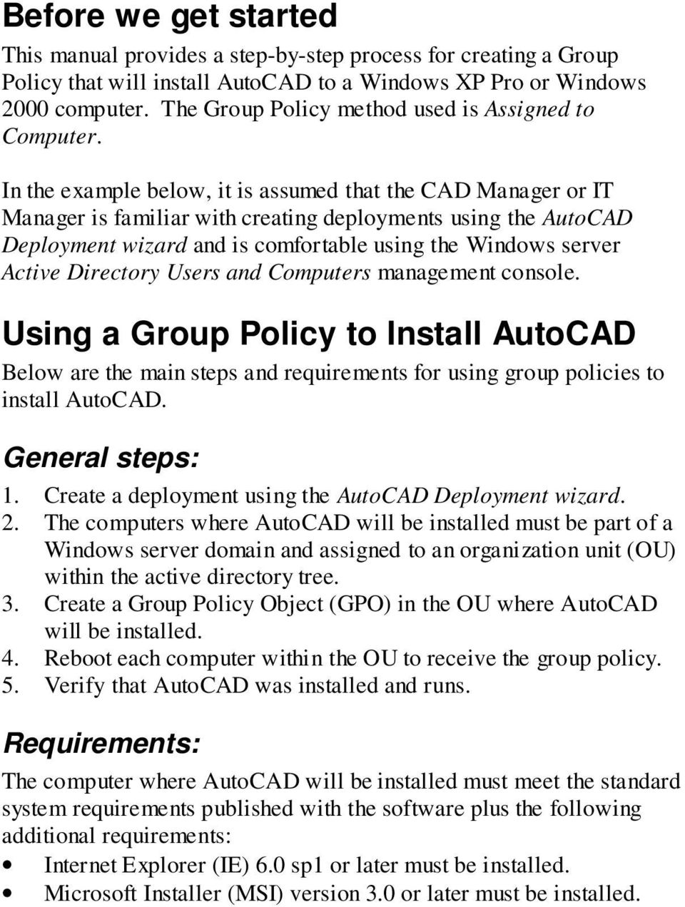 In the example below, it is assumed that the CAD Manager or IT Manager is familiar with creating deployments using the AutoCAD Deployment wizard and is comfortable using the Windows server Active