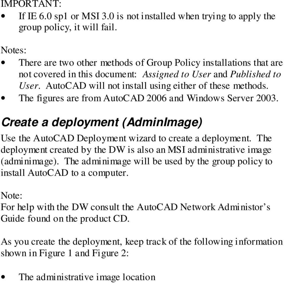 The figures are from AutoCAD 2006 and Windows Server 2003. Create a deployment (AdminImage) Use the AutoCAD Deployment wizard to create a deployment.