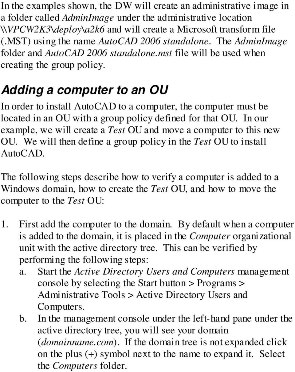 Adding a computer to an OU In order to install AutoCAD to a computer, the computer must be located in an OU with a group policy defined for that OU.