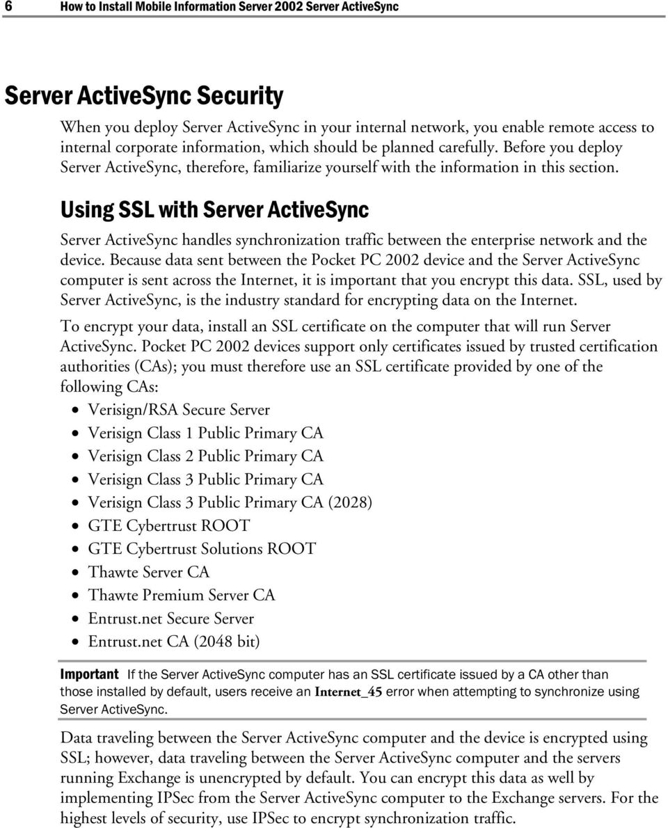 Using SSL with Server ActiveSync Server ActiveSync handles synchronization traffic between the enterprise network and the device.
