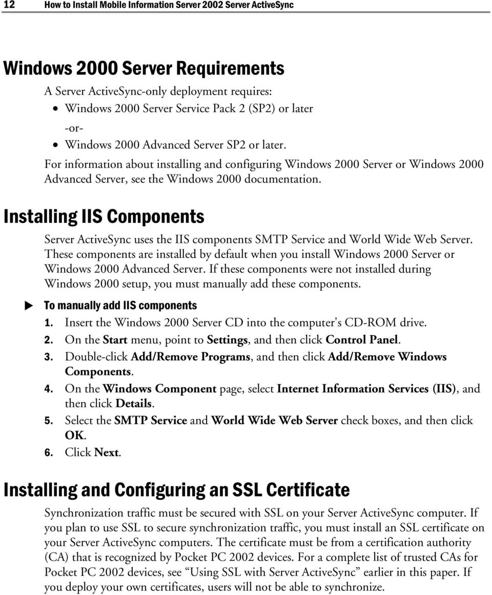 Installing IIS Components Server ActiveSync uses the IIS components SMTP Service and World Wide Web Server.