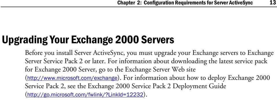 For information about downloading the latest service pack for Exchange 2000 Server, go to the Exchange Server Web site (http://www.