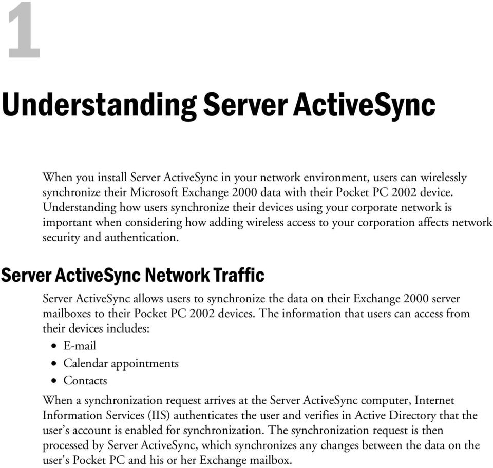 Server ActiveSync Network Traffic Server ActiveSync allows users to synchronize the data on their Exchange 2000 server mailboxes to their Pocket PC 2002 devices.