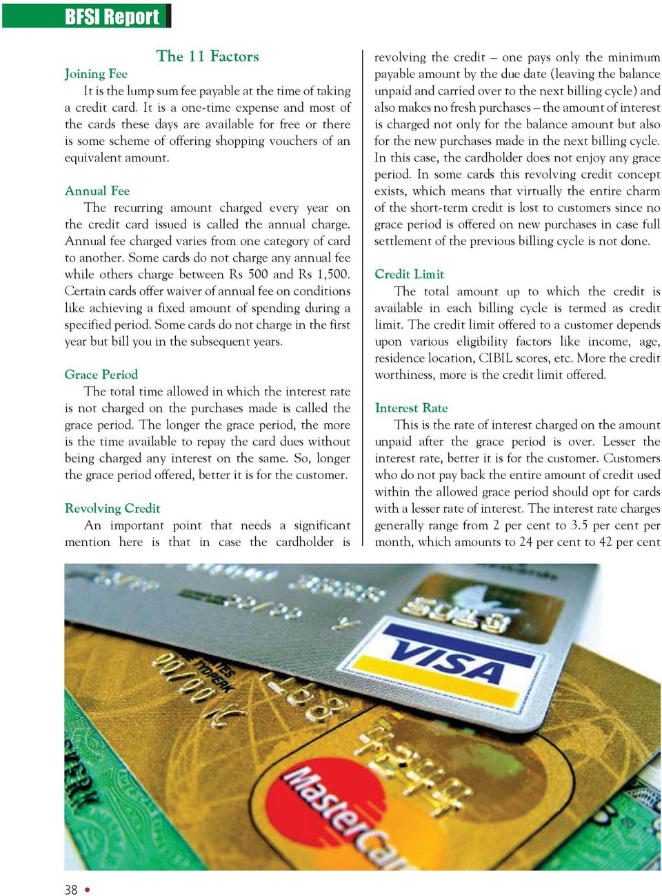 Annual Fee The recurring amount charged every year on the credit card issued is called the annual charge. Annual fee charged varies from one category of card to another.