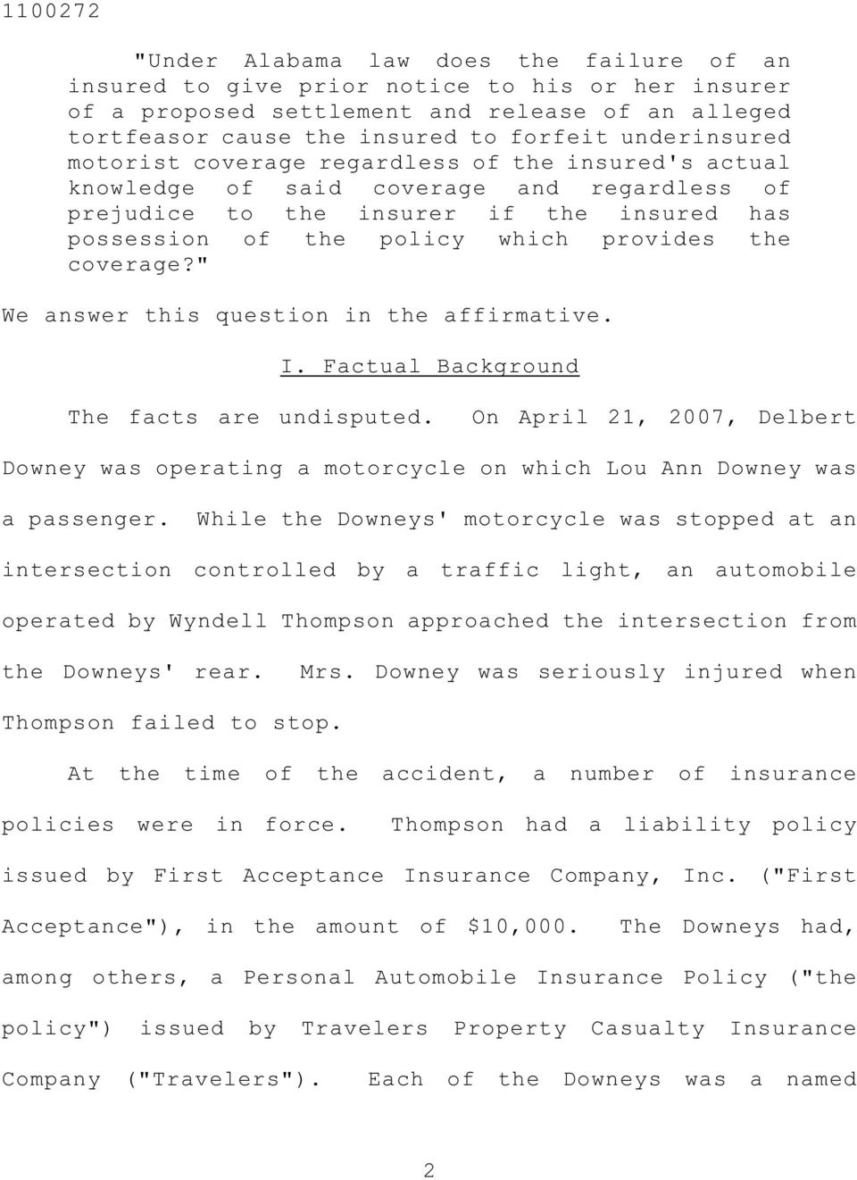 """ We answer this question in the affirmative. I. Factual Background The facts are undisputed. On April 21, 2007, Delbert Downey was operating a motorcycle on which Lou Ann Downey was a passenger."