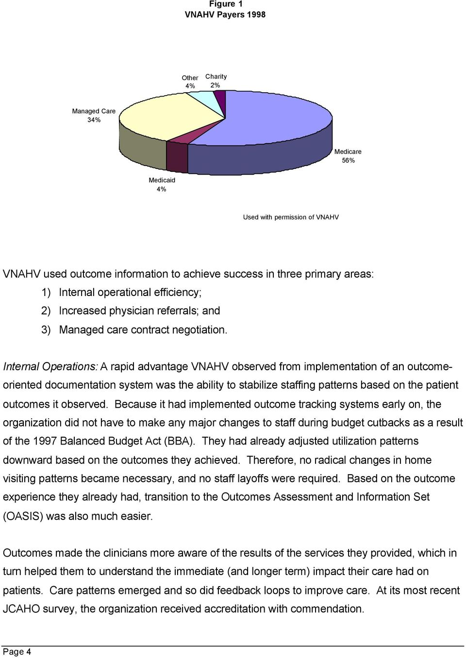 Internal Operations: A rapid advantage VNAHV observed from implementation of an outcomeoriented documentation system was the ability to stabilize staffing patterns based on the patient outcomes it