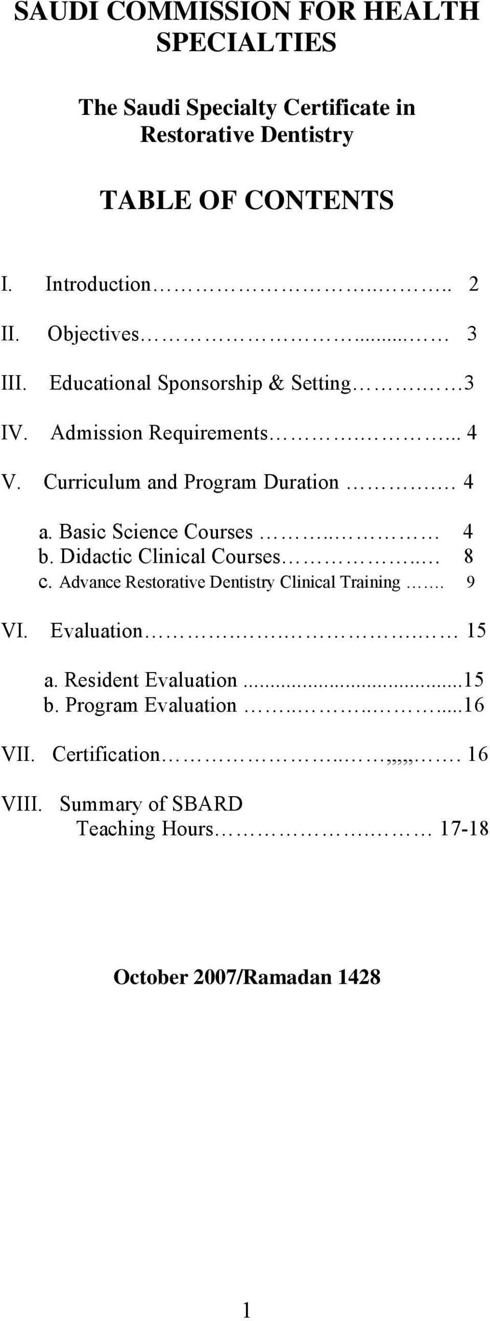 Basic Science Courses.. 4 b. Didactic Clinical Courses.. 8 c. Advance Restorative Dentistry Clinical Training. 9 VI. Evaluation... 15 a.