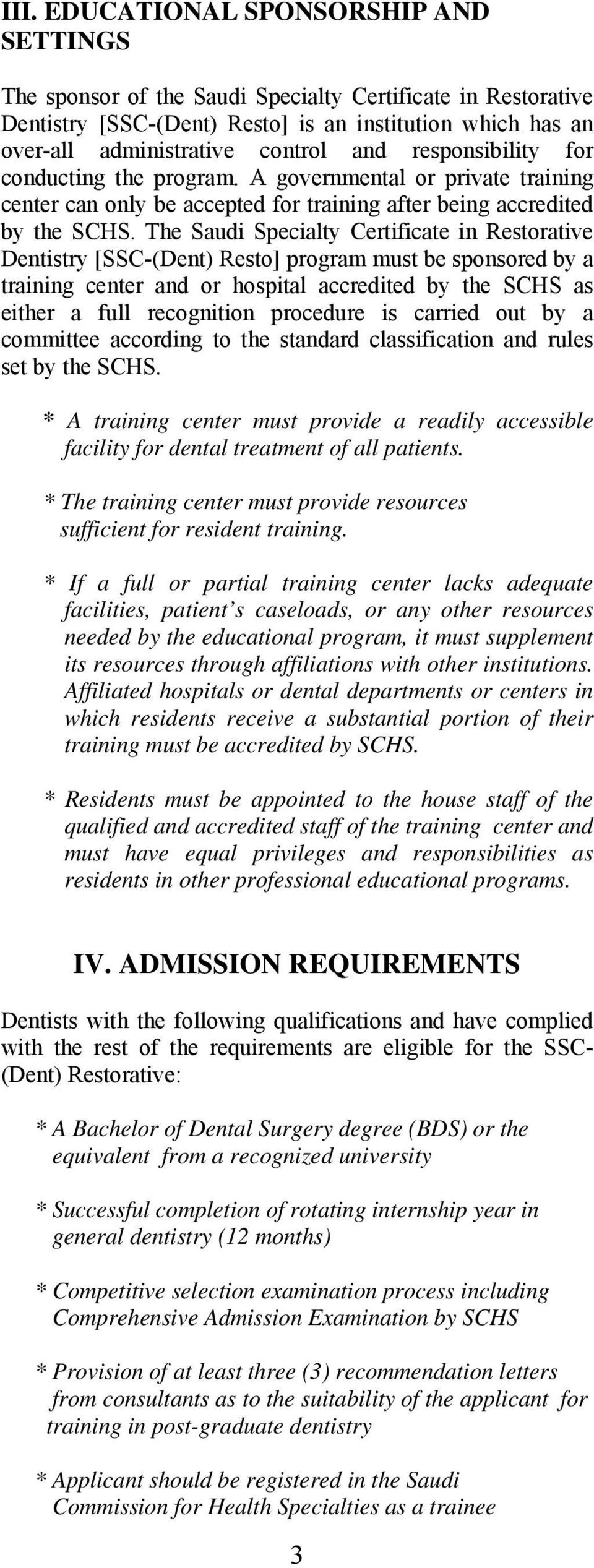 The Saudi Specialty Certificate in Restorative Dentistry [SSC-(Dent) Resto] program must be sponsored by a training center and or hospital accredited by the SCHS as either a full recognition