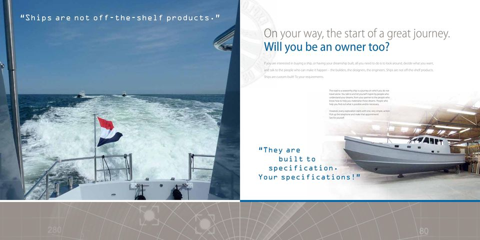 designers, the engineers. Ships are not off-the-shelf products. Ships are custom-built! To your requirements. The road to a seaworthy ship is a journey on which you do not travel alone.