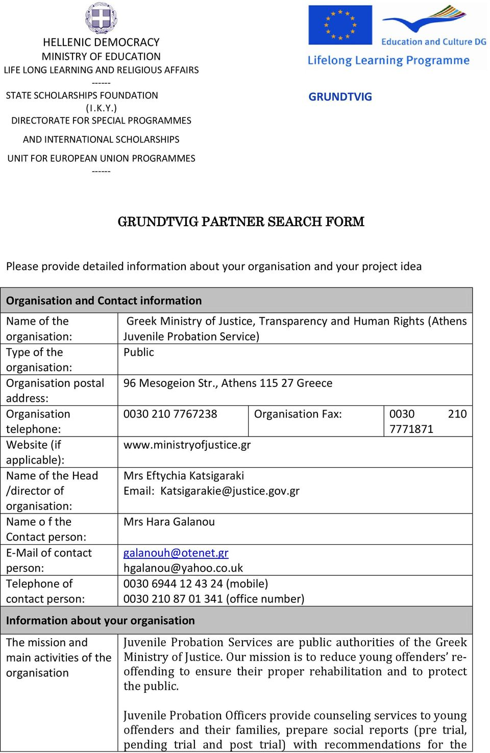 organisation and your project idea Organisation and Contact information Name of the organisation: Type of the organisation: Organisation postal address: Organisation telephone: Website (if