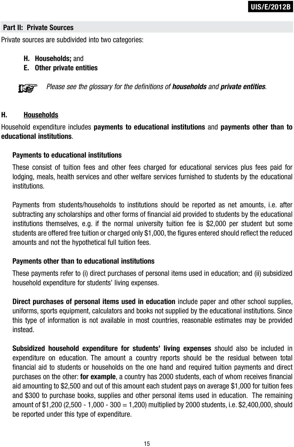 Households Household expenditure includes payments to educational institutions and payments other than to educational institutions.