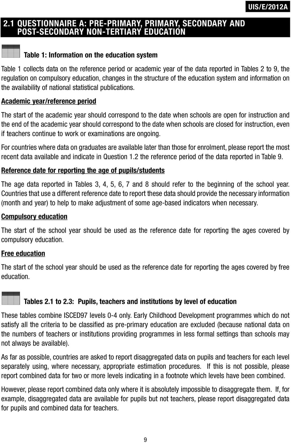 year of the data reported in Tables 2 to 9, the regulation on compulsory education, changes in the structure of the education system and information on the availability of national statistical