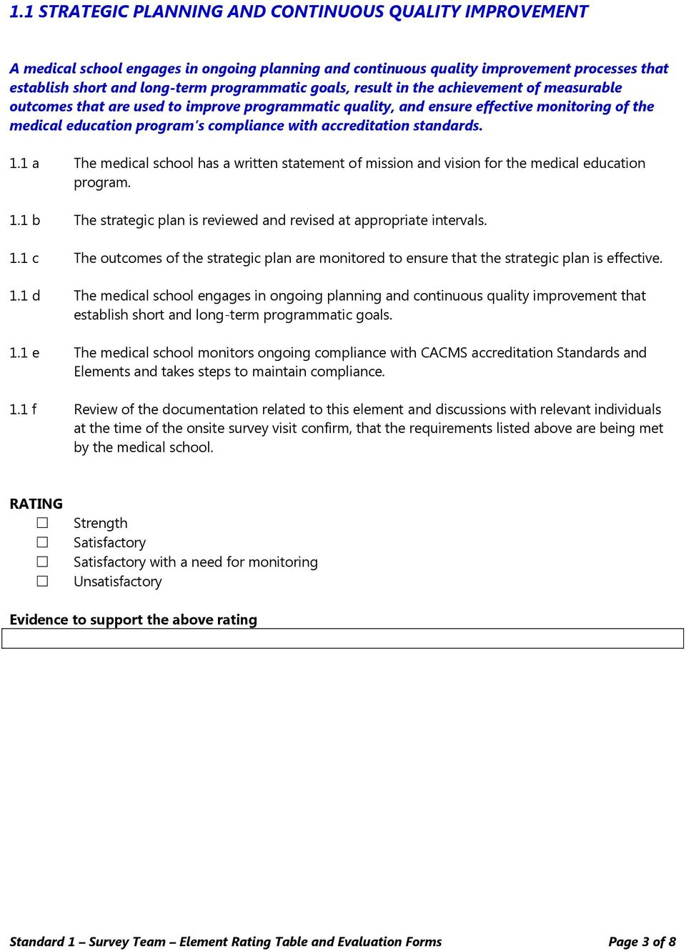 standards. 1.1 a The medical school has a written statement of mission and vision for the medical education program. 1.1 b The strategic plan is reviewed and revised at appropriate intervals. 1.1 c The outcomes of the strategic plan are monitored to ensure that the strategic plan is effective.