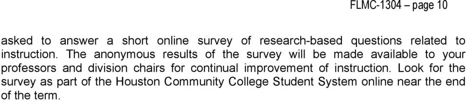 The anonymous results of the survey will be made available to your professors and