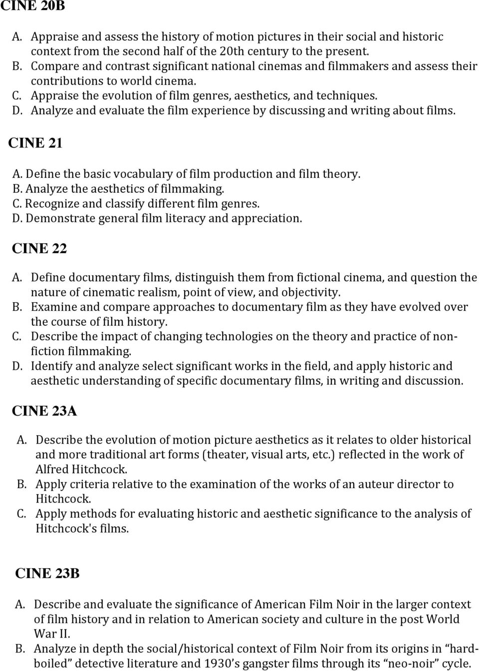 Analyze and evaluate the film experience by discussing and writing about films. CINE 21 A. Define the basic vocabulary of film production and film theory. B. Analyze the aesthetics of filmmaking. C. Recognize and classify different film genres.