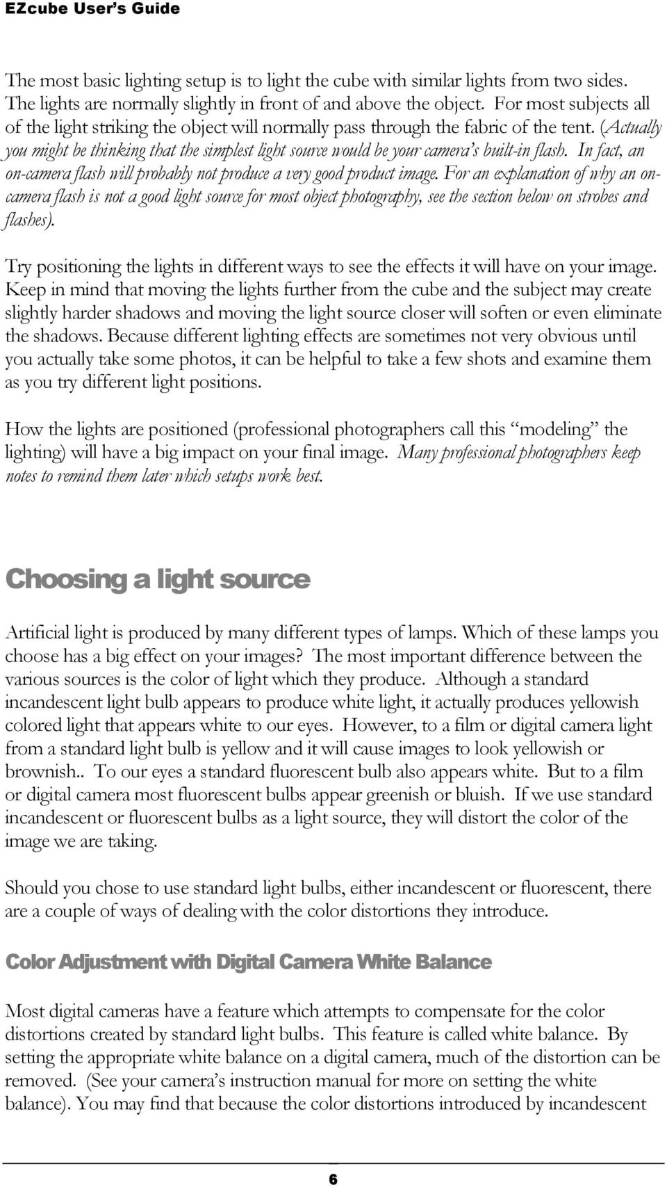 (Actually you might be thinking that the simplest light source would be your camera s built-in flash. In fact, an on-camera flash will probably not produce a very good product image.