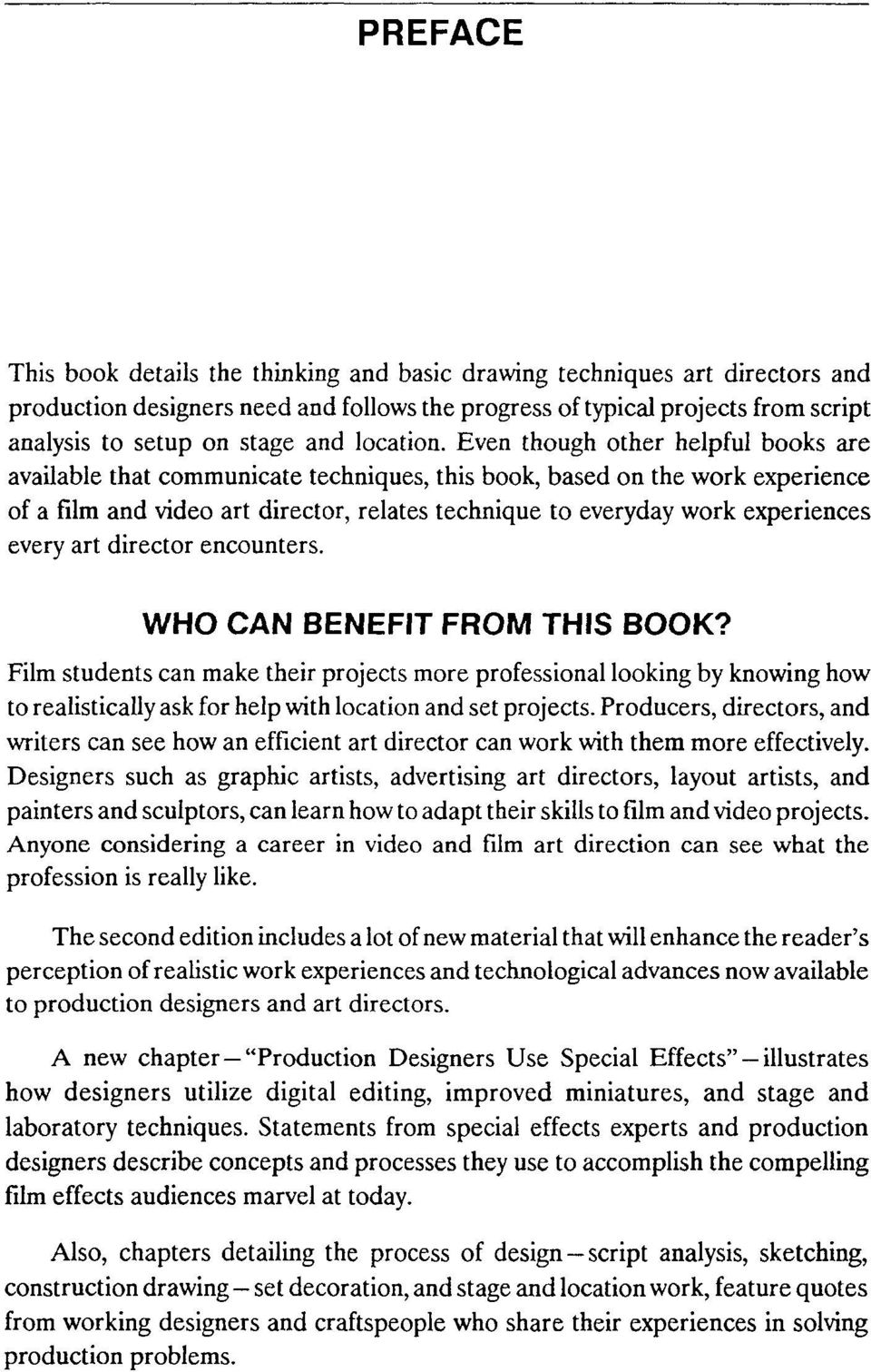 Even though other helpful books are available that communicate techniques, this book, based on the work experience of a film and video art director, relates technique to everyday work experiences
