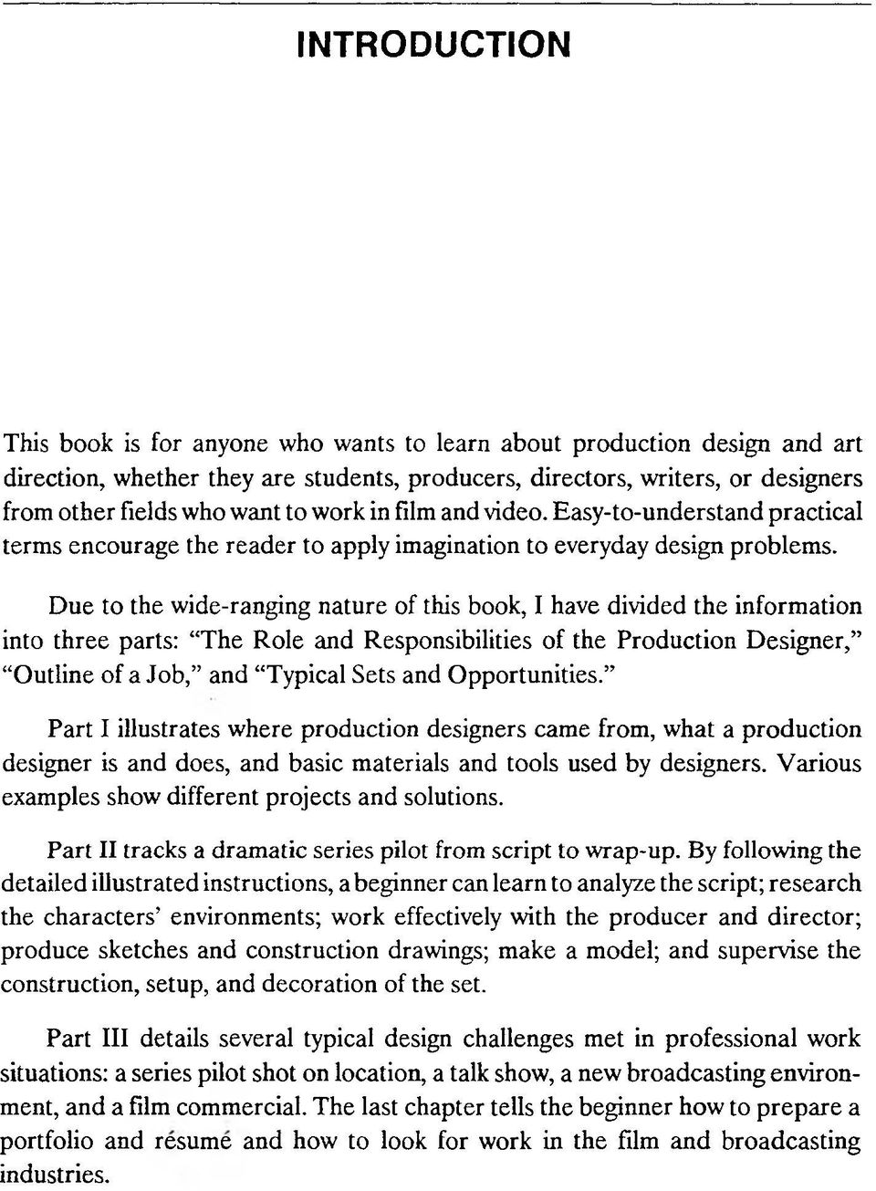 Due to the wide-ranging nature of this book, I have divided the information into three parts: The Role and Responsibilities of the Production Designer/ Outline of a Job, and Typical Sets and