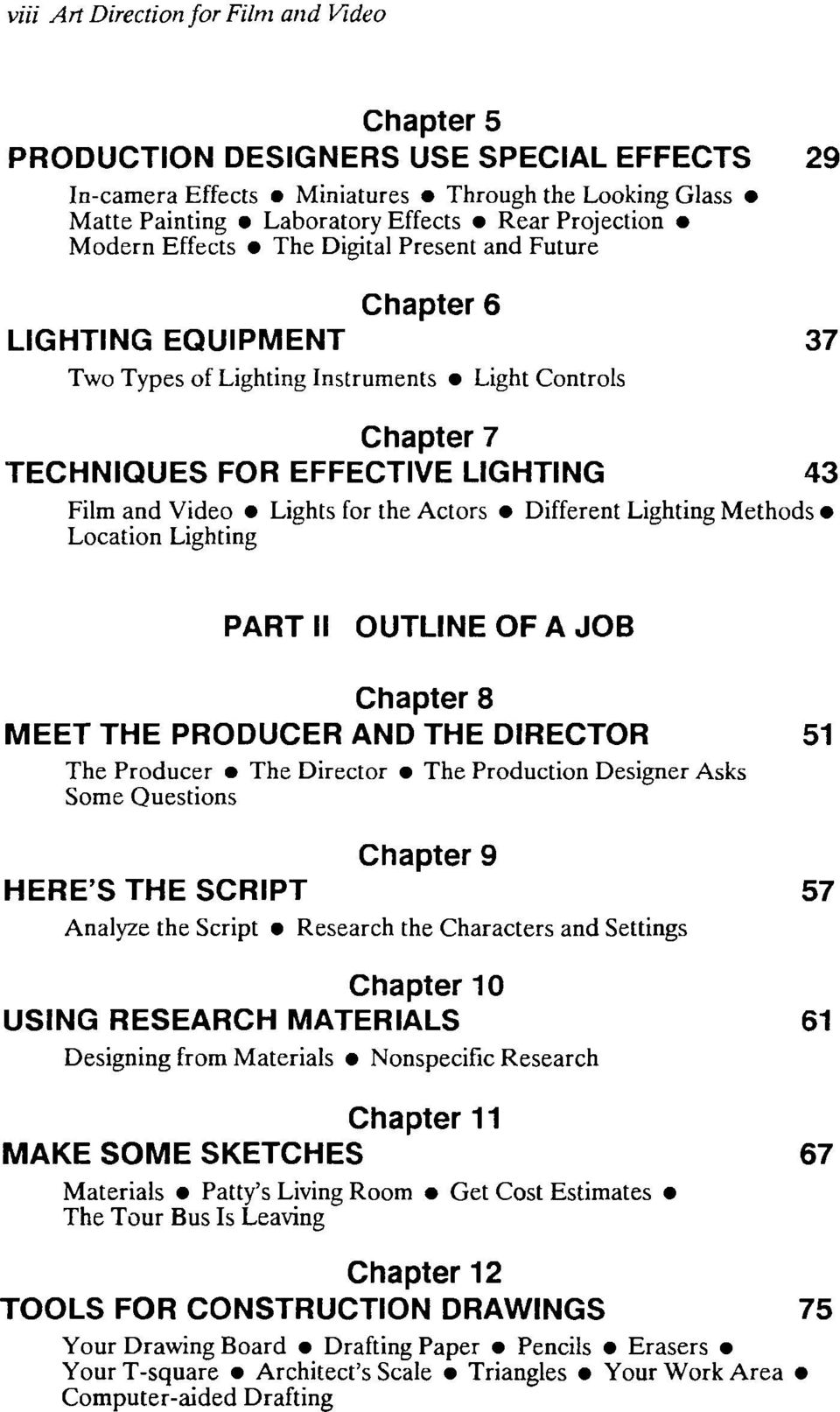 the Actors Different Lighting Methods Location Lighting PART II OUTLINE OF A JOB Chapter 8 MEET THE PRODUCER AND THE DIRECTOR 51 The Producer The Director The Production Designer Asks Some Questions