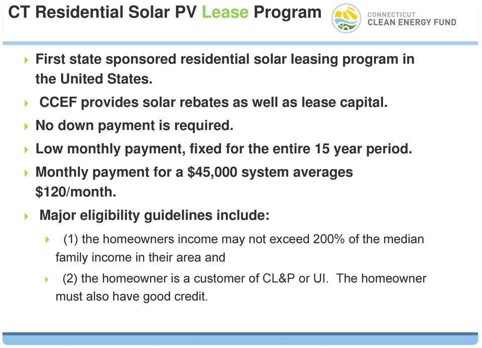 Low monthly payment, fixed for the entire 15 year period. Monthly payment for a $45,000 system averages $120/month.