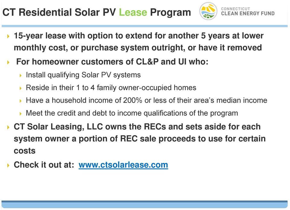 Have a household income of 200% or less of their area s median income Meet the credit and debt to income qualifications of the program CT Solar