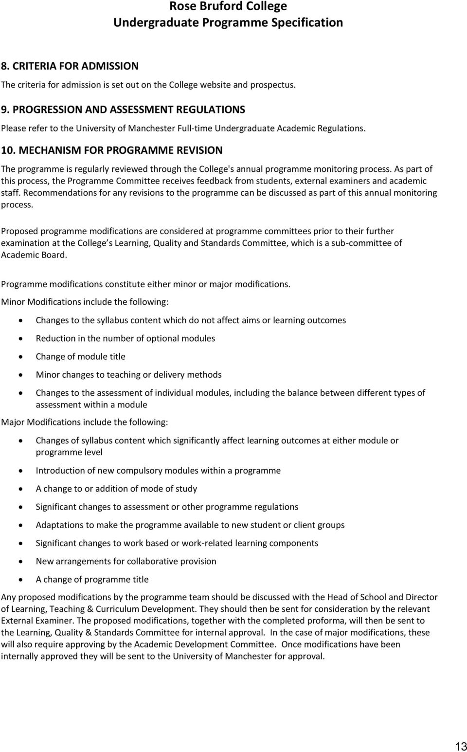 MECHANISM FOR PROGRAMME REVISION The programme is regularly reviewed through the College's annual programme monitoring process.