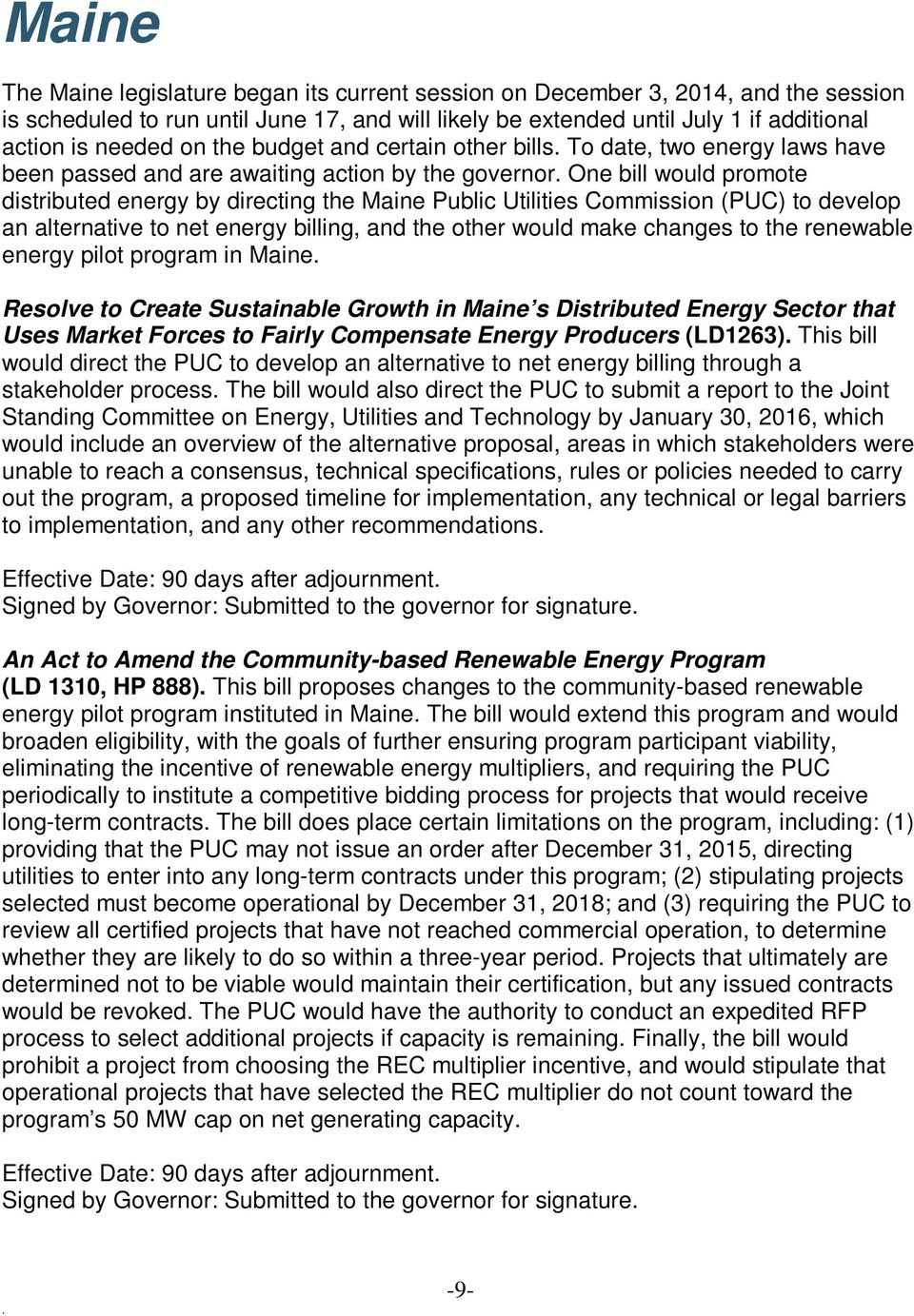 Utilities Commission (PUC) to develop an alternative to net energy billing, and the other would make changes to the renewable energy pilot program in Maine Resolve to Create Sustainable Growth in